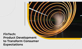 FinTech: Product Development to Transform Consumer Expectations