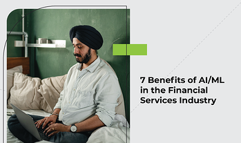 7 Benefits of AI/ML in the Financial Services Industry
