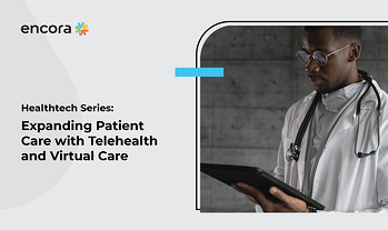 Expanding Patient Care with Telehealth and Virtual Care