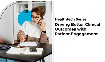 Driving Better Clinical Outcomes with Patient Engagement