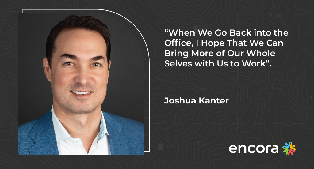 """Joshua Kanter: """"When We Go Back into the Office, I Hope That We Can Bring More of Our Whole Selves with Us to Work."""""""